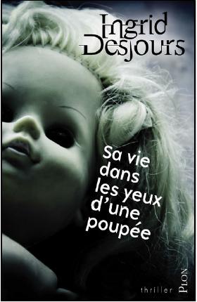 Sa vie dans les yeux d'une poupée  de Ingrid Desjours
