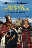 Richard Cœur de Lion - L'Ombre de Saladin - Mireille Calmel