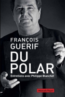 Du polar. Entretiens avec Philippe Blanchet - François Guérif