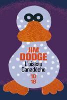 L'oiseau Canadèche - Jim Dodge