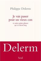 Je vais passer pour un vieux con - Philippe Delerm