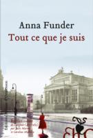 Tout ce que je suis - Anna  Funder