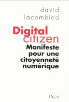 Digital citizen - Manifeste pour une citoyenneté numérique - David Lacombled