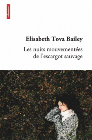 Les nuits mouvementées de l'escargot sauvage  de Elisabeth Tova Bailey