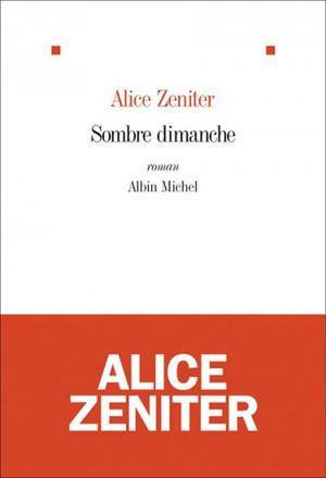 Sombre dimanche de Alice Zeniter