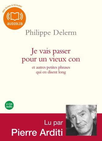 Je vais passer pour un vieux con (version audio) de Philippe Delerm