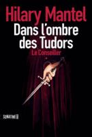 Le Conseiller Tome 1 Dans l'ombre des Tudors - Hilary  Mantel