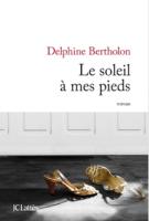 Le soleil à mes pieds - Delphine Bertholon