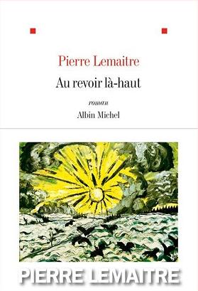 Au revoir là-haut de Pierre Lemaitre