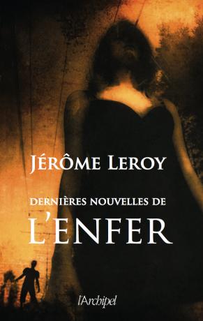 Dernières nouvelles de l'enfer de Jérôme Leroy
