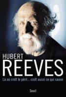 Là où croît le péril... croît aussi ce qui sauve - Hubert Reeves