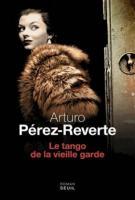 Le tango de la vieille garde - Arturo Pérez-Reverte