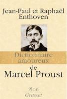 Dictionnaire amoureux de Marcel Proust - Jean-Paul  Enthoven