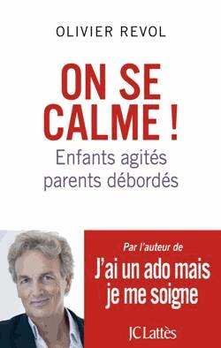 On se calme ! - Enfants agités, parents débordés de Olivier Revol