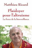 Plaidoyer pour l'altruisme - Matthieu Ricard