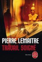 Travail soigné - Pierre Lemaitre