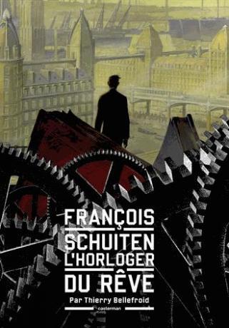 François Schuiten, l'horloger du rêve de Thierry Bellefroid