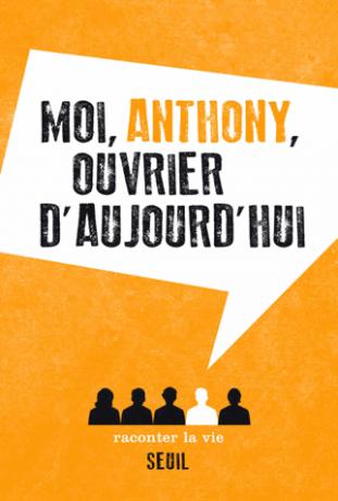 Moi, Anthony, ouvrier d'aujourd'hui de  Anonyme