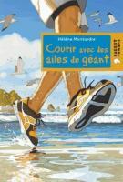 Courir avec des ailes de géant - Hélène  Montardre