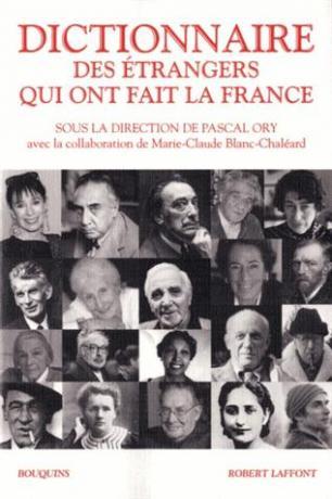 Dictionnaire des étrangers qui ont fait la France de Pascal Ory
