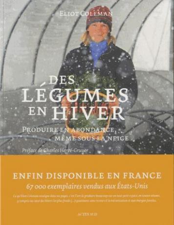 Des légumes en hiver - Produire en abondance, même sous la neige de Eliot Coleman