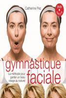 Gymnastique faciale - La méthode pour garder un beau visage au naturel - Catherine Pez