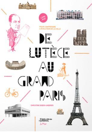 De Lutèce au Grand Paris, pour comprendre l'évolution de la ville  de Christine  Dodos-Ungerer