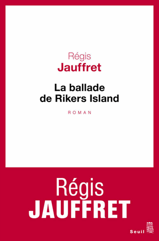 La ballade de Rikers Island de Régis Jauffret