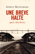Une brève halte après Auschwitz - Göran  Rosenberg