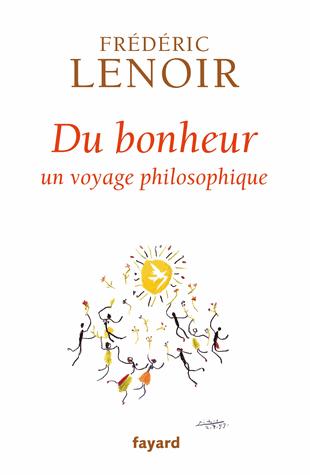 Du bonheur - Un voyage philosophique de Frédéric Lenoir