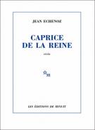 Caprice de la reine - Jean Echenoz
