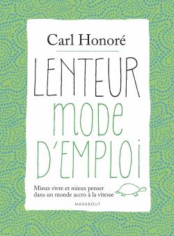 Lenteur mode d'emploi - Mieux vivre et mieux penser dans un monde accro à la vitesse de Carl Honoré