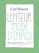 Lenteur mode d'emploi - Mieux vivre et mieux penser dans un monde accro à la vitesse - Carl Honoré