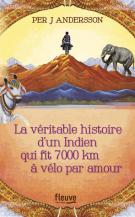 La véritable histoire d'un indien qui fit 7000 km à vélo par amour - Per-J  Andersson