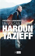 Un volcan nommé Haroun Tazieff - Frédéric Lavachery