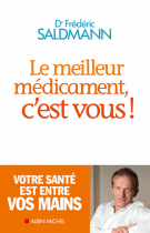 Le meilleur médicament, c'est vous ! - Frédéric Saldmann