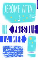 Presque la mer - Jérôme Attal
