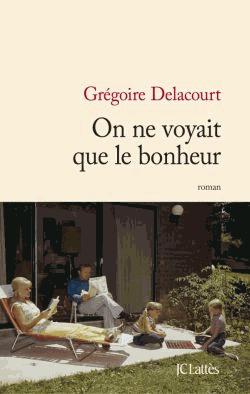 On ne voyait que le bonheur de Grégoire Delacourt