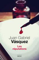 Les réputations - Juan Gabriel  Vásquez