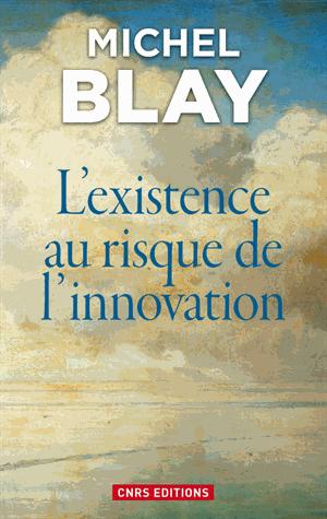 L'Existence au risque de l'innovation de Michel Blay