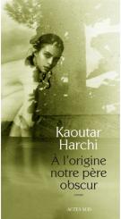 A l'origine notre père obscur - Kaoutar Harchi