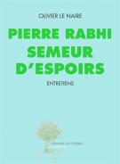 Pierre Rabhi, semeur d'espoirs - Olivier  Le Naire