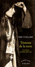 Tristesse de la terre - Une histoire de Buffalo Bill Cody - Eric Vuillard