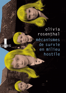 Mécanismes de survie en milieu hostile - Olivia Rosenthal