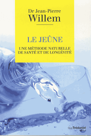 Le jeûne - Une méthode naturelle de santé et de longévité de Jean-Pierre Willem