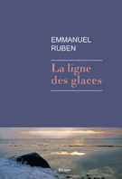 La ligne des glaces - Emmanuel Ruben
