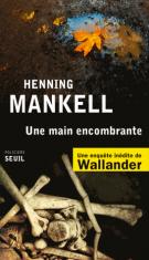 lisez le premier chapitre de Une main encombrante - Une enquête inédite de Wallander (parution le 2014-10-09)