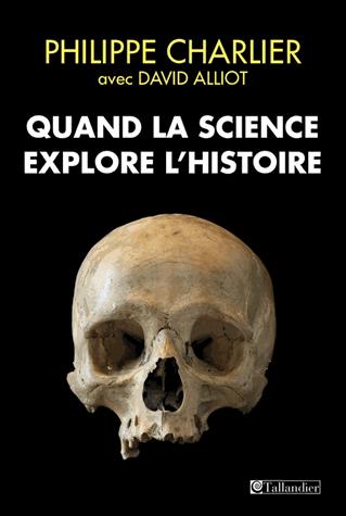 Quand la science explore l'Histoire de Philippe Charlier