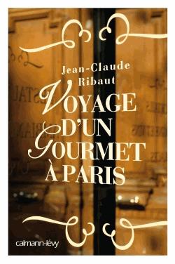 Voyage d'un gourmet à Paris de Jean-Claude Ribaut