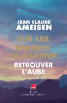 Sur les épaules de Darwin - Retrouver l'aube - Jean-Claude Ameisen